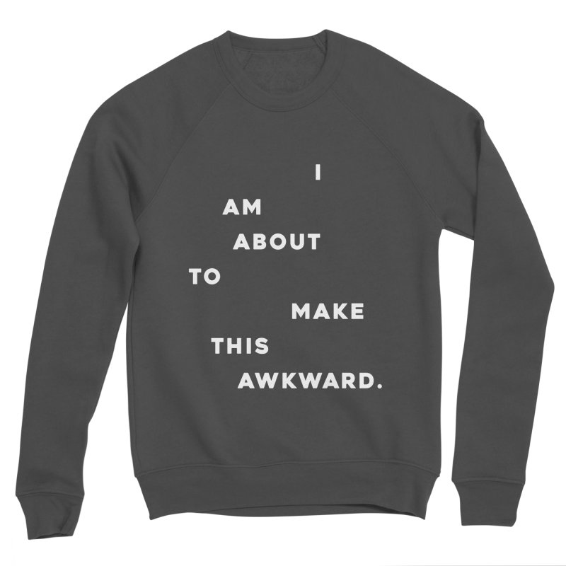 I am about to make this awkward. Men's Sponge Fleece Sweatshirt by Scott Shellhamer's Artist Shop
