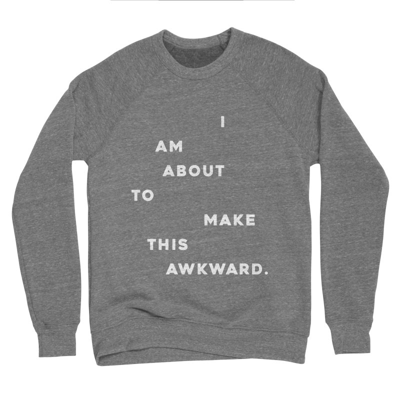 I am about to make this awkward. Women's Sweatshirt by Scott Shellhamer's Artist Shop