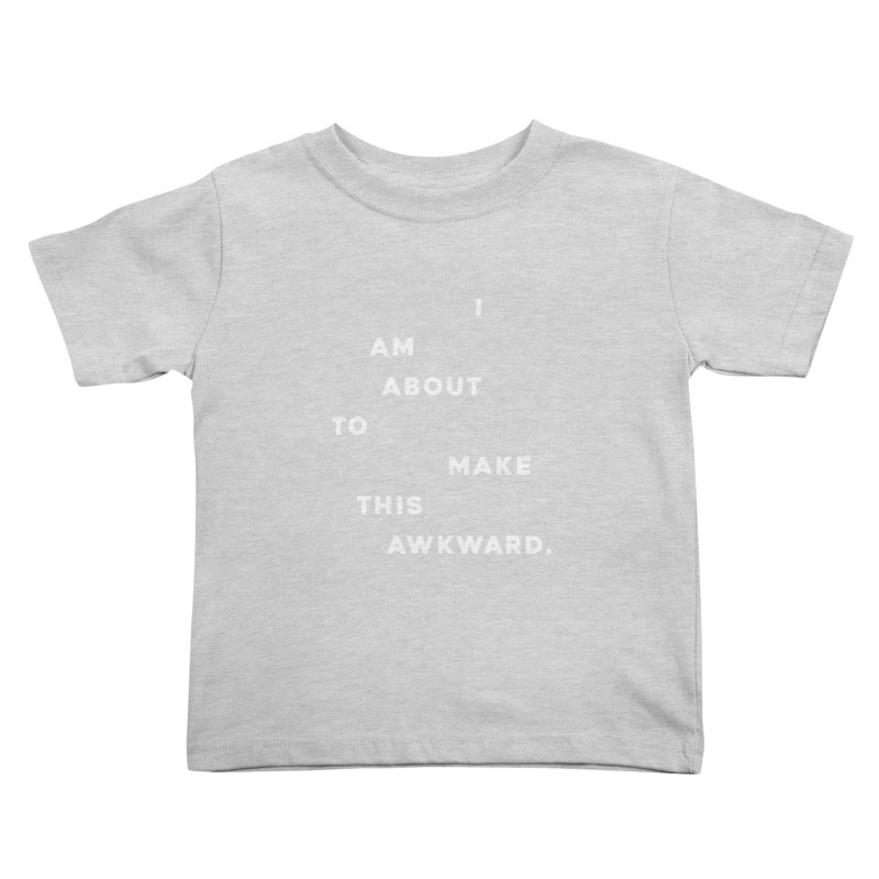 I am about to make this awkward. Kids Toddler T-Shirt by Scott Shellhamer's Artist Shop