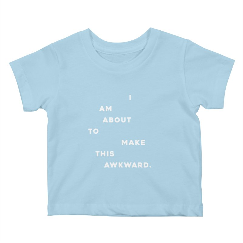 I am about to make this awkward. Kids Baby T-Shirt by Scott Shellhamer's Artist Shop