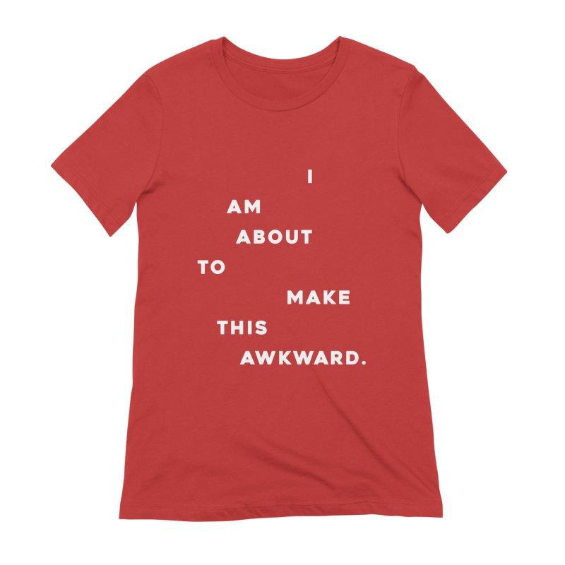 I am about to make this awkward. Women's T-Shirt by Scott Shellhamer's Artist Shop