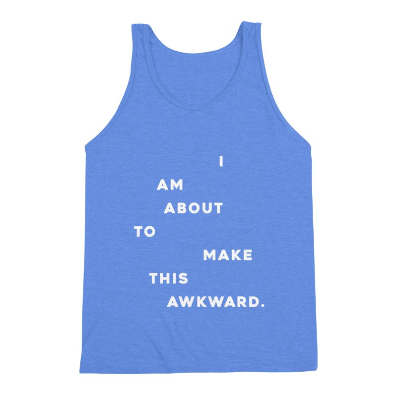 I am about to make this awkward. Men's Triblend Tank by Scott Shellhamer's Artist Shop