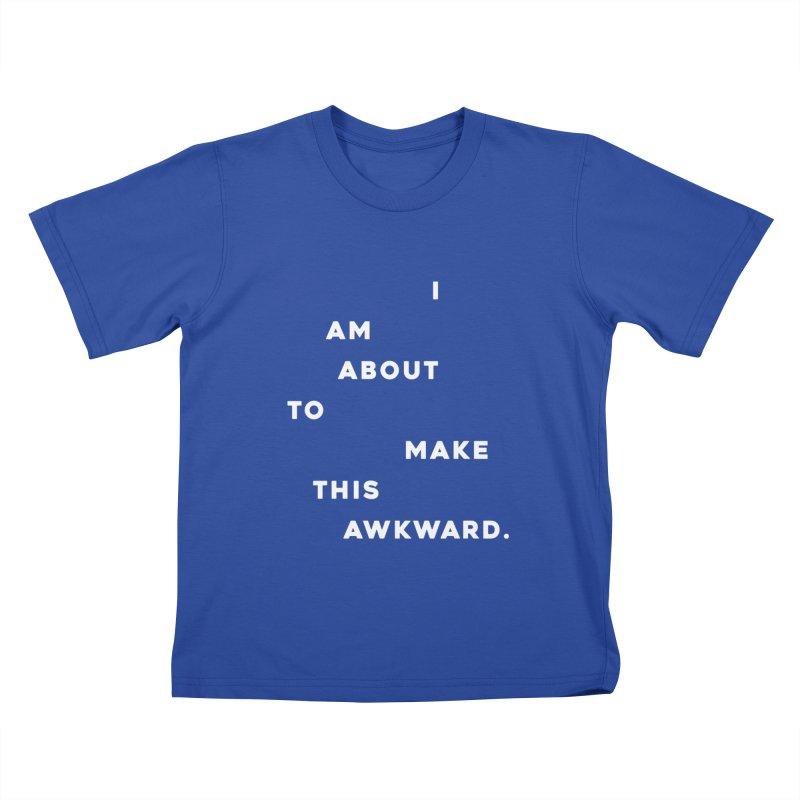 I am about to make this awkward. Kids T-Shirt by Scott Shellhamer's Artist Shop