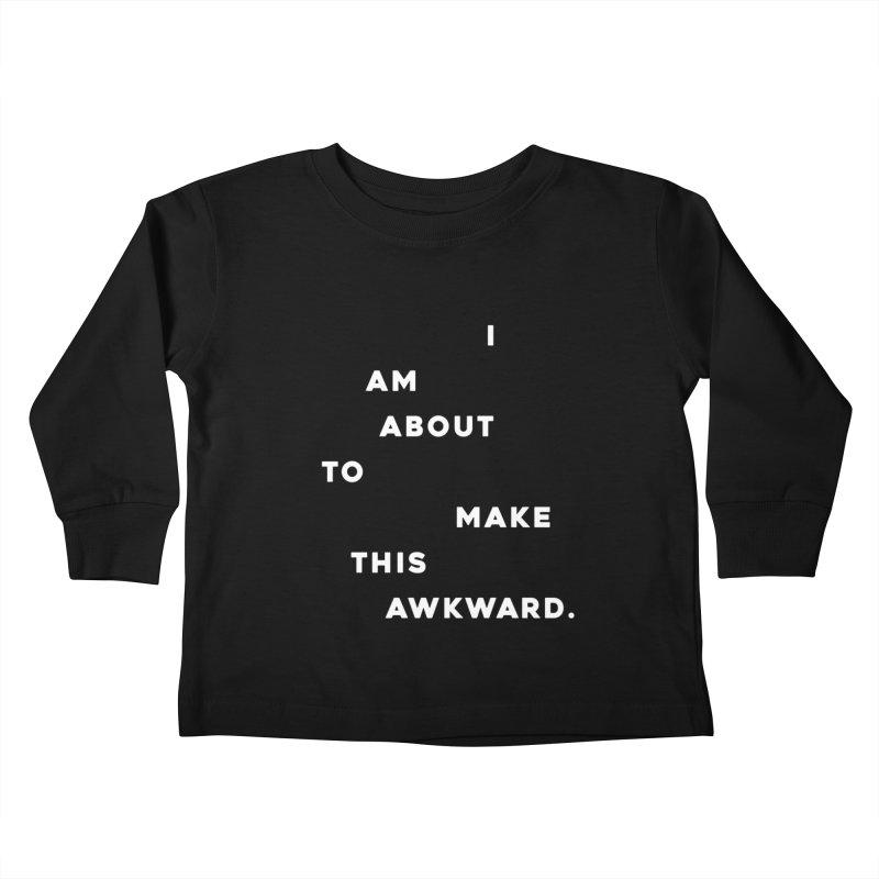 I am about to make this awkward. Kids Toddler Longsleeve T-Shirt by Scott Shellhamer's Artist Shop