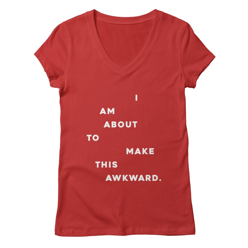 I am about to make this awkward. Women's V-Neck by Scott Shellhamer's Artist Shop