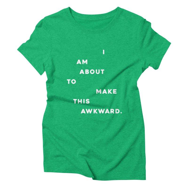 I am about to make this awkward. Women's Triblend T-Shirt by Scott Shellhamer's Artist Shop