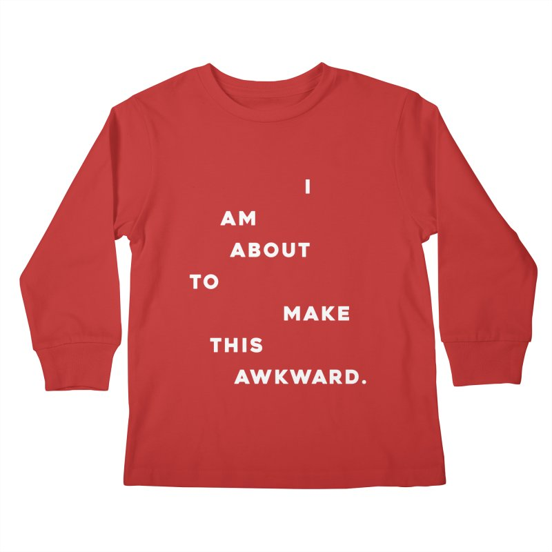 I am about to make this awkward. Kids Longsleeve T-Shirt by Scott Shellhamer's Artist Shop