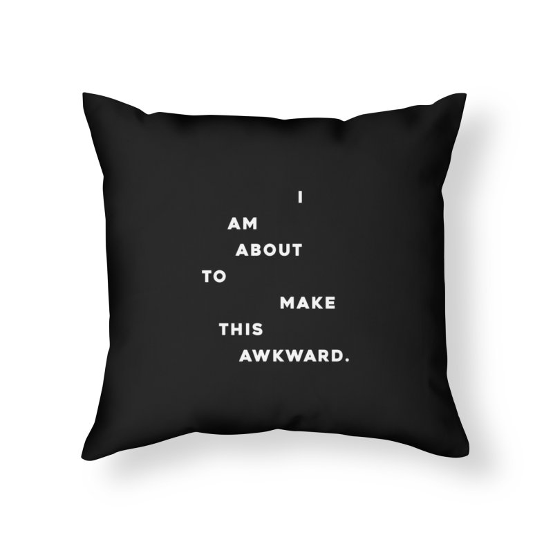 I am about to make this awkward. Home Throw Pillow by Scott Shellhamer's Artist Shop