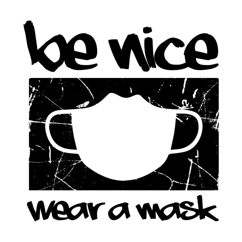 be nice, wear a mask Men's T-Shirt by Stefano C. Picco designs