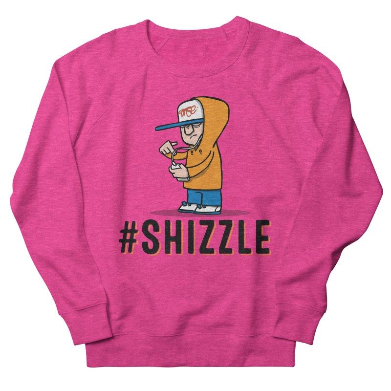 #Shizzle Press Women's Sweatshirt by scribblekid's Artist Shop