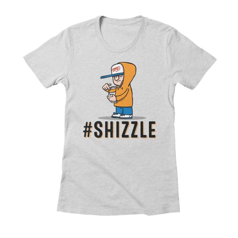 #Shizzle Press Women's Fitted T-Shirt by scribblekid's Artist Shop