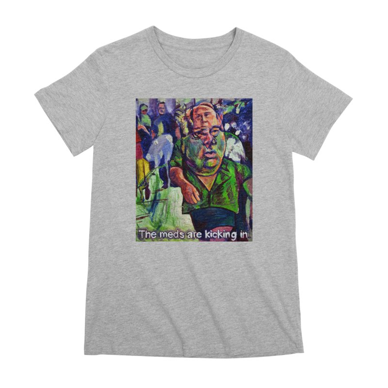 meds are kicking in Women's Premium T-Shirt by paintings by Seamus Wray