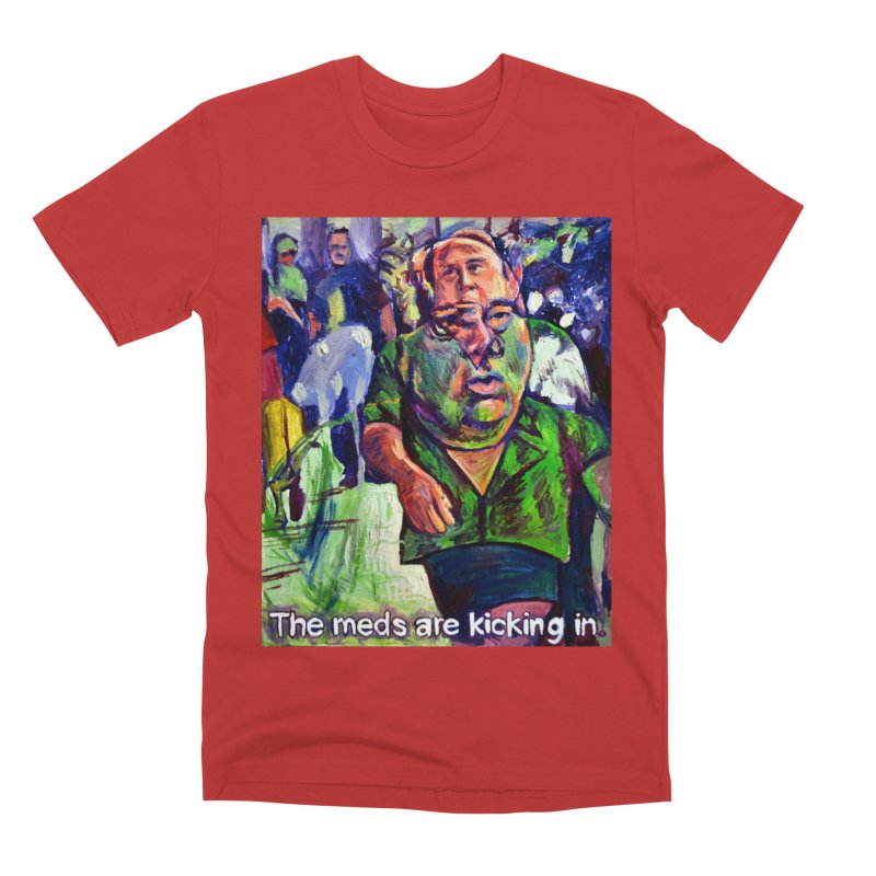 meds are kicking in Men's Premium T-Shirt by paintings by Seamus Wray