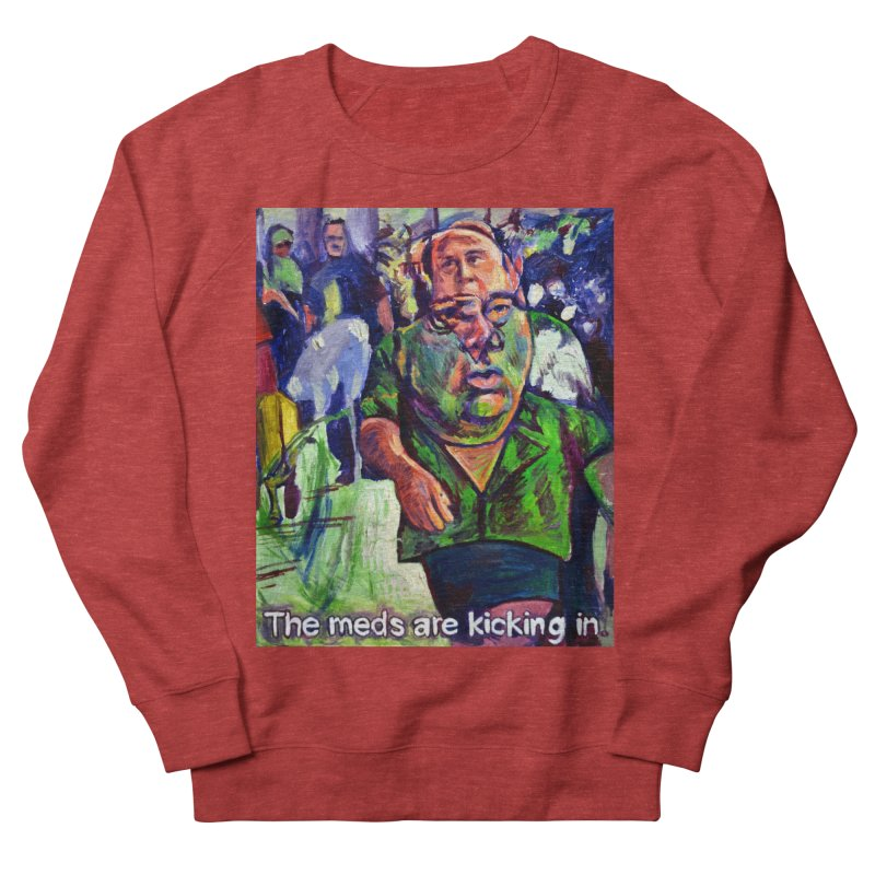 meds are kicking in Women's French Terry Sweatshirt by paintings by Seamus Wray