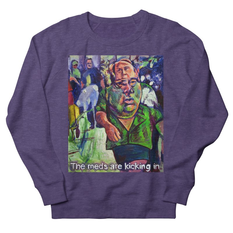 meds are kicking in Men's French Terry Sweatshirt by paintings by Seamus Wray
