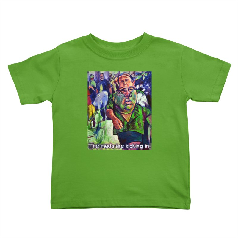 meds are kicking in Kids Toddler T-Shirt by paintings by Seamus Wray