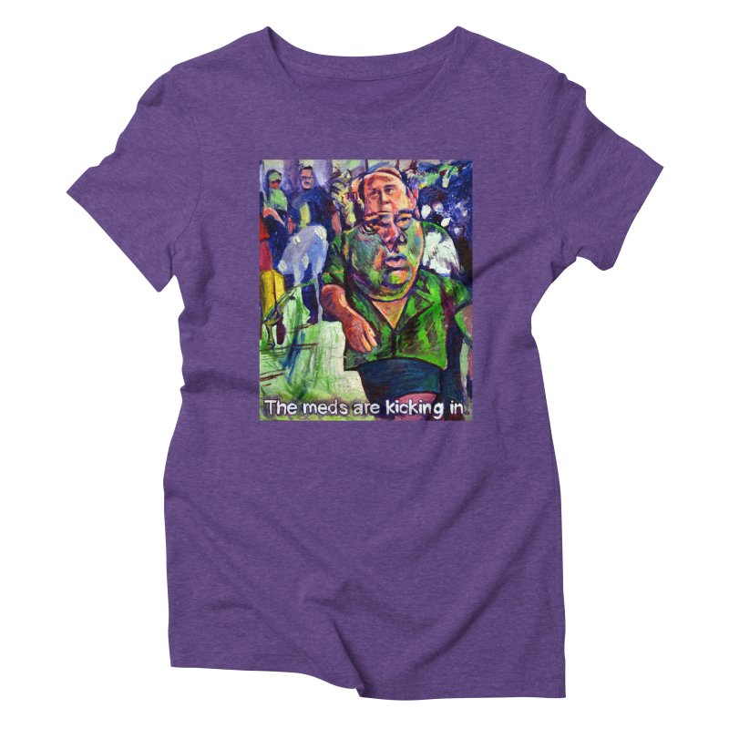 meds are kicking in Women's Triblend T-Shirt by paintings by Seamus Wray