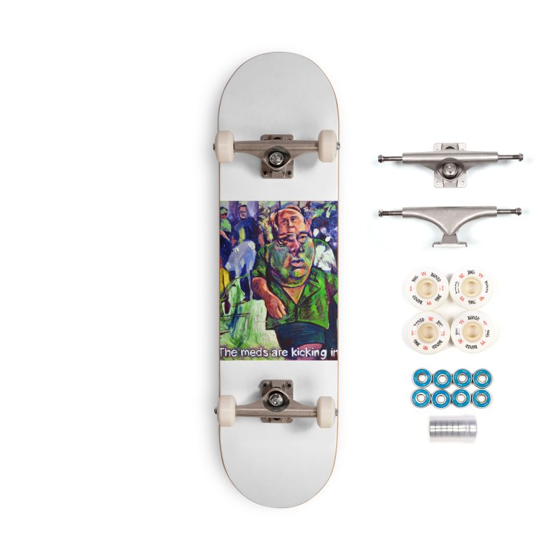 meds are kicking in Accessories Complete - Premium Skateboard by paintings by Seamus Wray