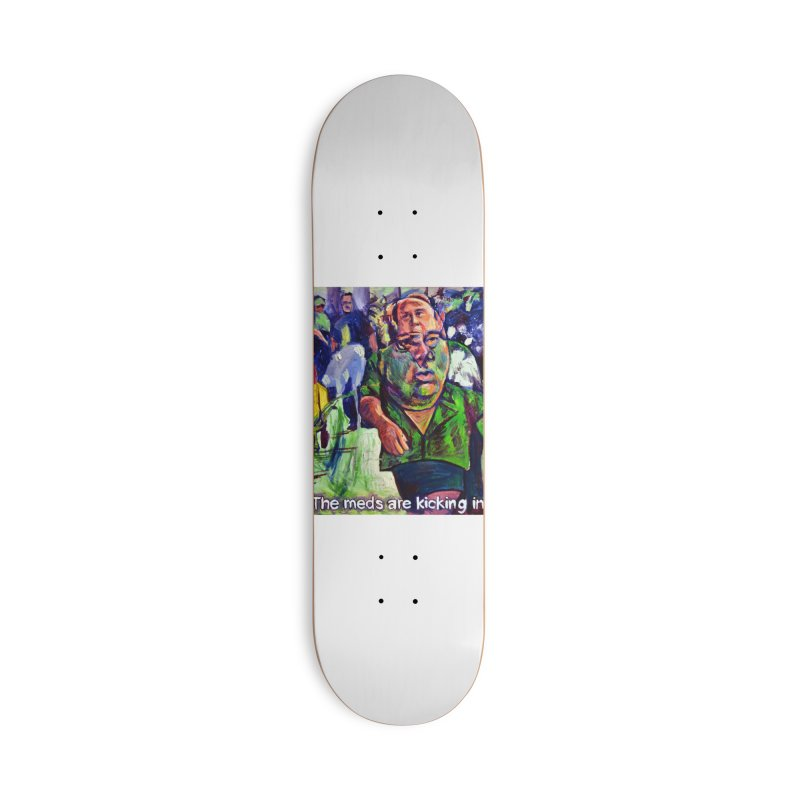 meds are kicking in Accessories Deck Only Skateboard by paintings by Seamus Wray