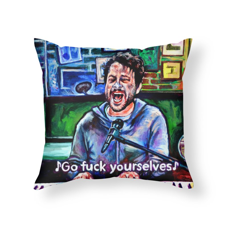 go fuck yourselves Home Throw Pillow by paintings by Seamus Wray