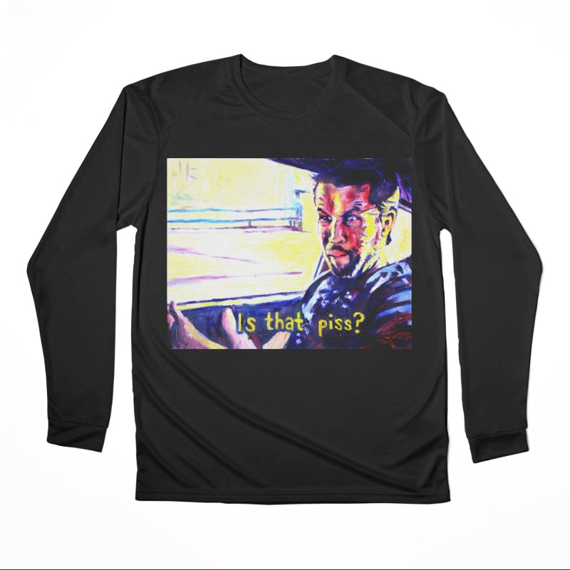 is that piss Men's Performance Longsleeve T-Shirt by paintings by Seamus Wray