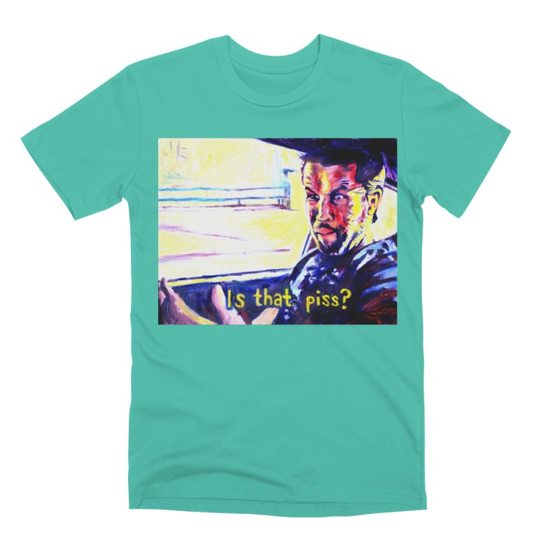 is that piss Men's Premium T-Shirt by paintings by Seamus Wray