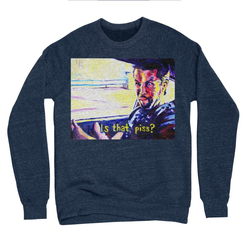is that piss Women's Sponge Fleece Sweatshirt by paintings by Seamus Wray