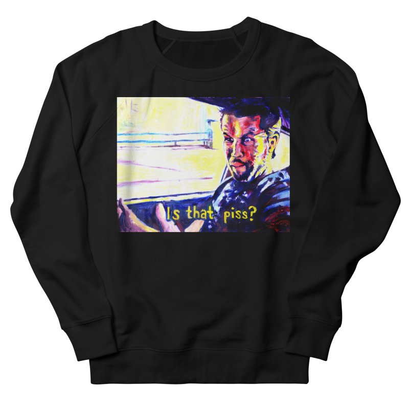 is that piss Women's French Terry Sweatshirt by paintings by Seamus Wray