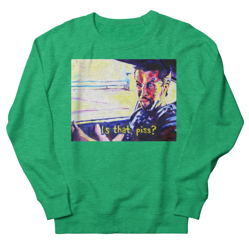 is that piss Men's French Terry Sweatshirt by paintings by Seamus Wray