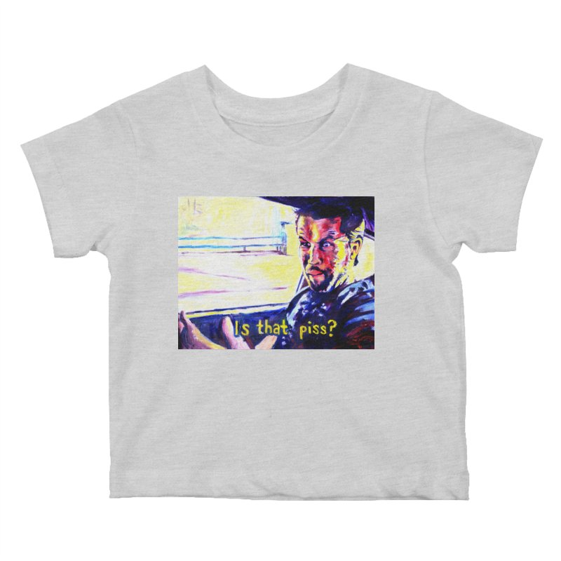 is that piss Kids Baby T-Shirt by paintings by Seamus Wray