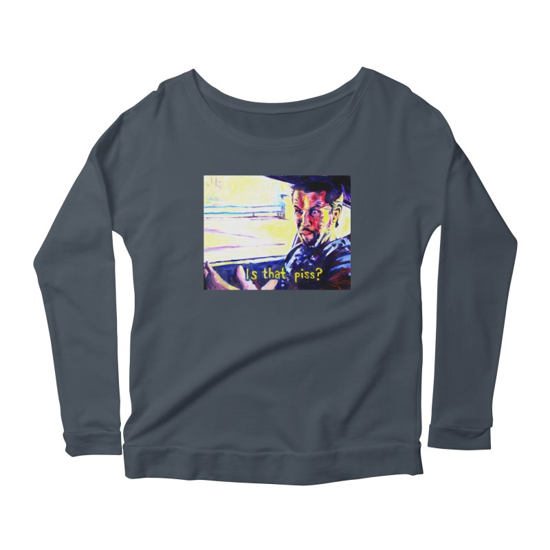 is that piss Women's Scoop Neck Longsleeve T-Shirt by paintings by Seamus Wray