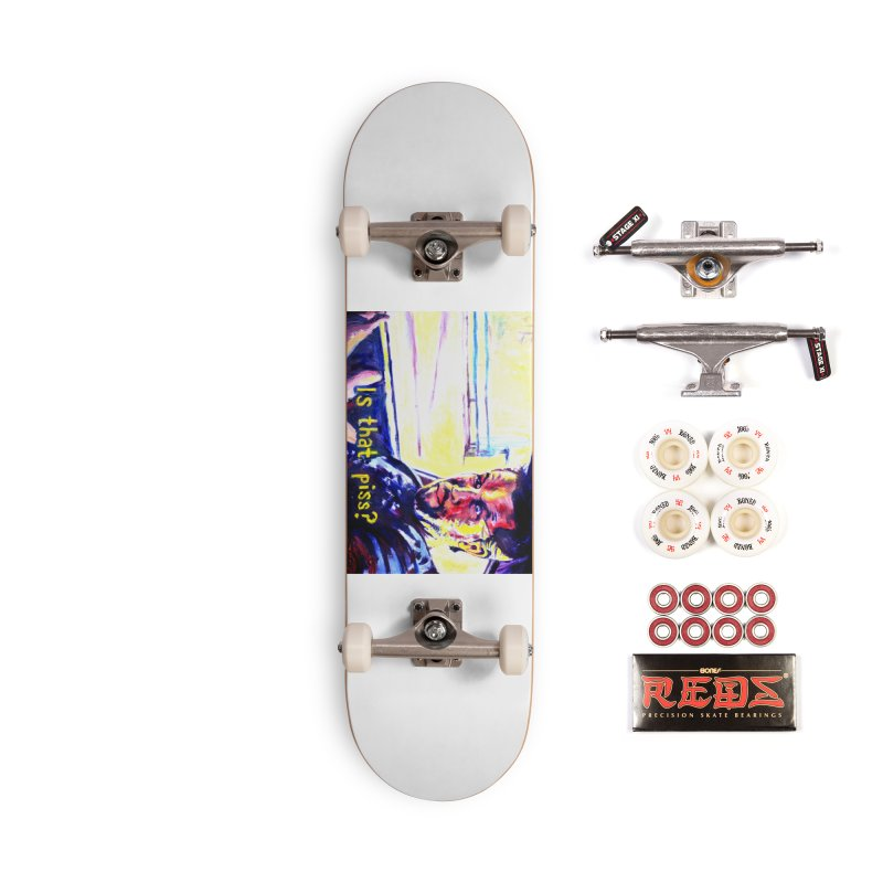 is that piss Accessories Complete - Pro Skateboard by paintings by Seamus Wray
