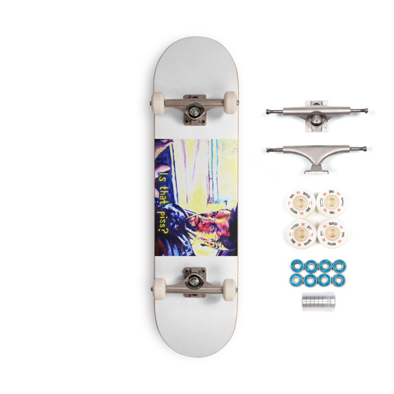 is that piss Accessories Complete - Premium Skateboard by paintings by Seamus Wray