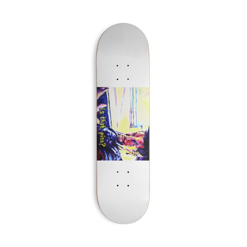 is that piss Accessories Deck Only Skateboard by paintings by Seamus Wray