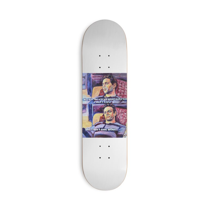"""I dont care Accessories Skateboard by Art Prints by Seamus Wray available under """"Home"""""""