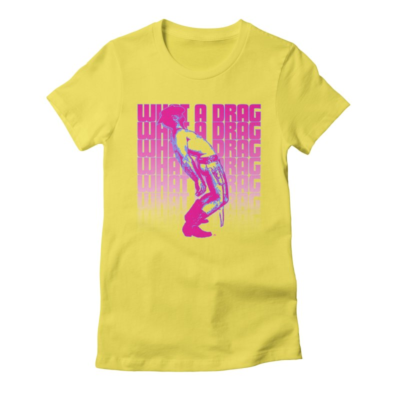 What A Drag Women's T-Shirt by Gothman Flavored Clothing