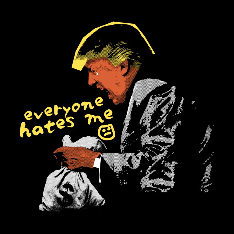 Everyone Hates Me  Women's T-Shirt by Gothman Flavored Clothing