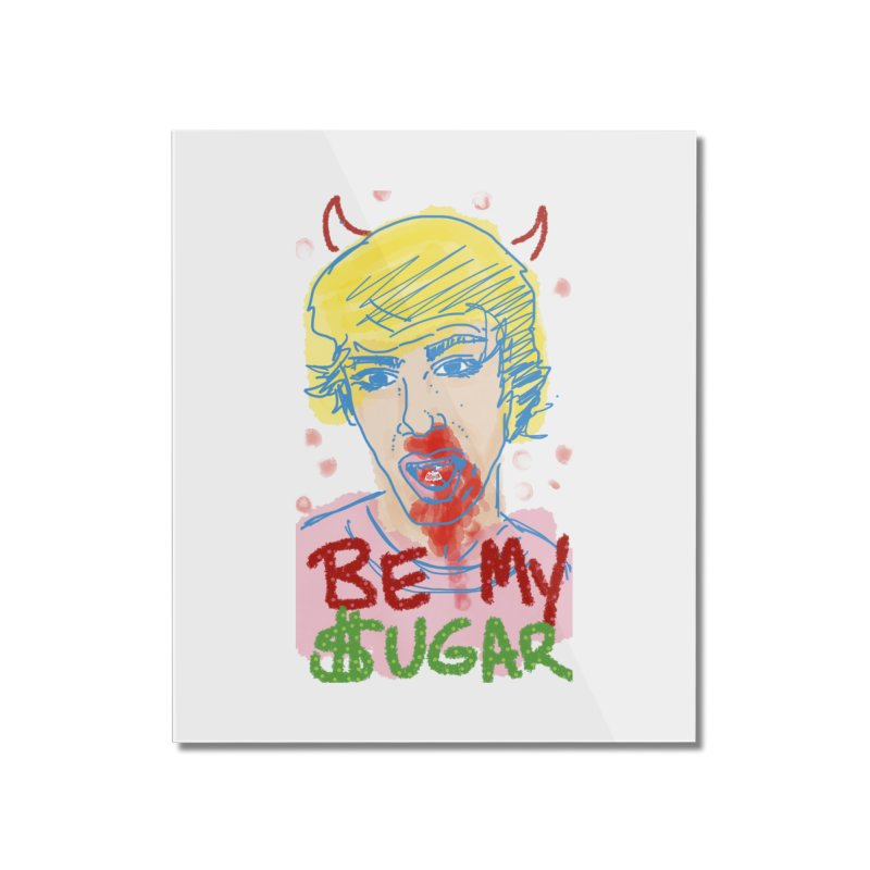 Be My Sugar Home Mounted Acrylic Print by Gothman Flavored Clothing
