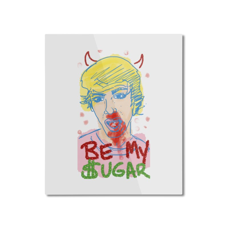 Be My Sugar Home Mounted Aluminum Print by Gothman Flavored Clothing