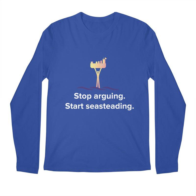 Stop Arguing Start Seasteading Men's Regular Longsleeve T-Shirt by The Seasteading Institute's Supporters Shop
