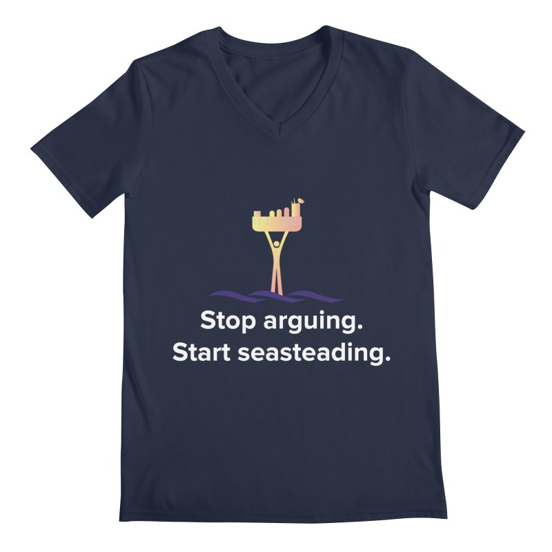 Stop Arguing Start Seasteading Men's Regular V-Neck by The Seasteading Institute's Supporters Shop