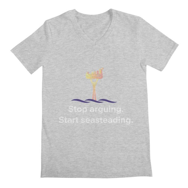 Stop Arguing Start Seasteading Men's V-Neck by The Seasteading Institute's Supporter's Shop