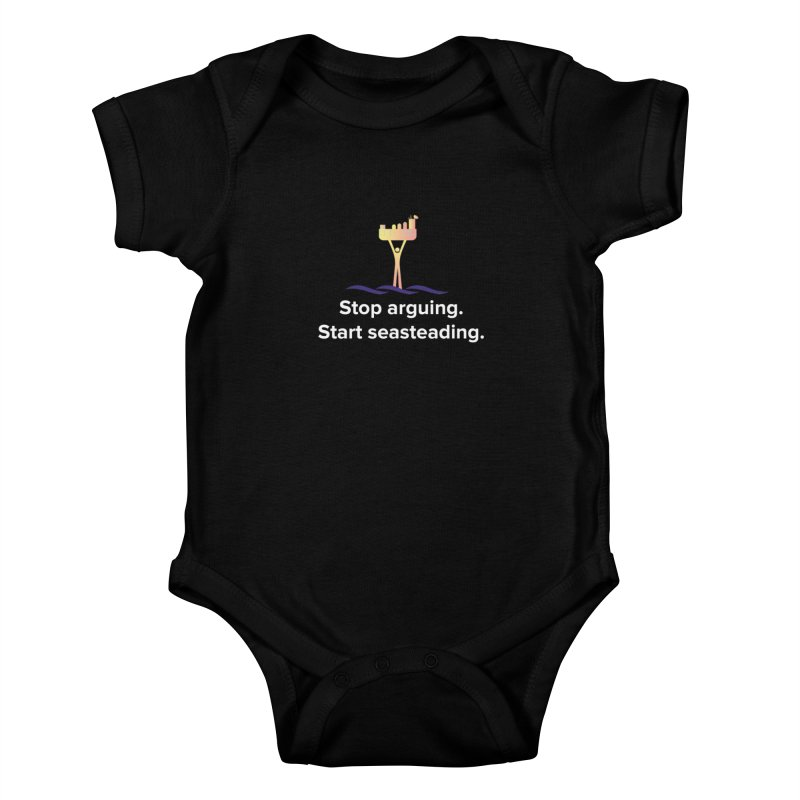 Stop Arguing Start Seasteading Kids Baby Bodysuit by The Seasteading Institute's Supporters Shop