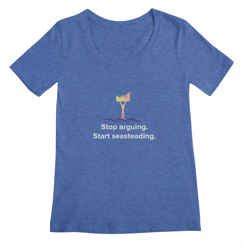 Stop Arguing Start Seasteading Women's Scoopneck by The Seasteading Institute's Supporter's Shop