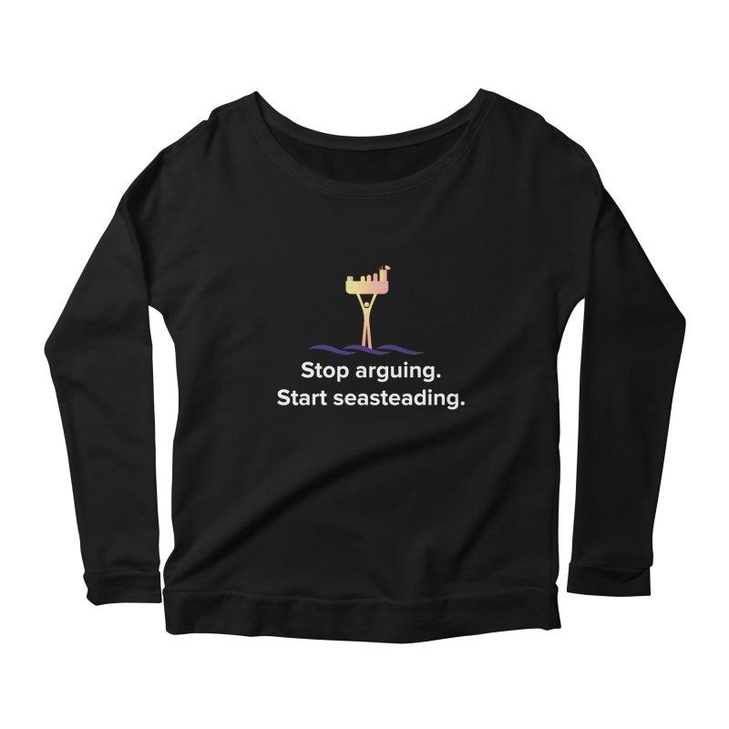 Stop Arguing Start Seasteading Women's Longsleeve Scoopneck  by The Seasteading Institute's Supporter's Shop
