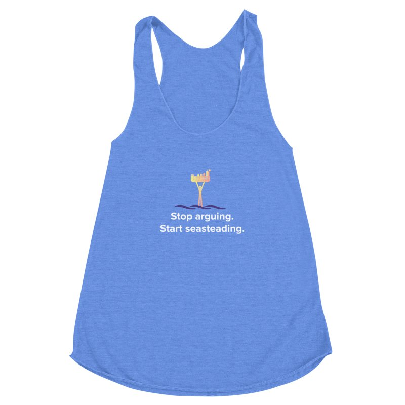 Stop Arguing Start Seasteading Women's Racerback Triblend Tank by The Seasteading Institute's Supporter's Shop