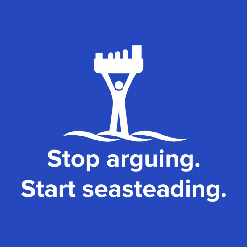 Stop Arguing Start Seasteading (logo white) by The Seasteading Institute's Supporter's Shop