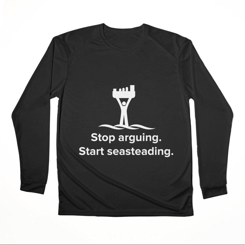 Stop Arguing Start Seasteading (logo white) Women's Performance Unisex Longsleeve T-Shirt by The Seasteading Institute's Supporters Shop