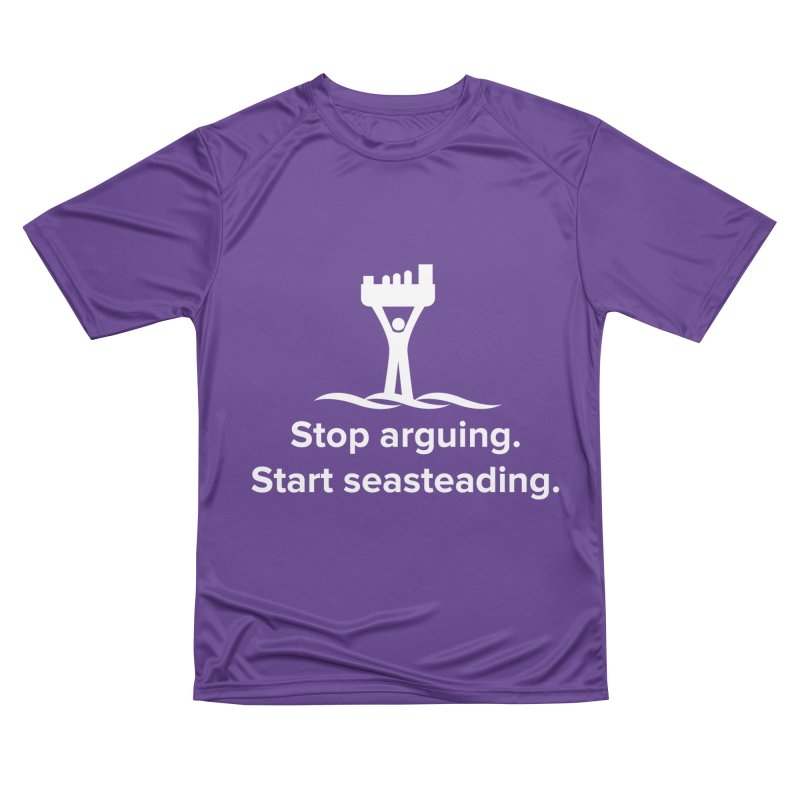Stop Arguing Start Seasteading (logo white) Women's Performance Unisex T-Shirt by The Seasteading Institute's Supporters Shop