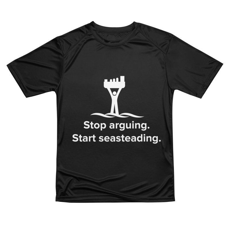 Stop Arguing Start Seasteading (logo white) Women's T-Shirt by The Seasteading Institute's Supporters Shop